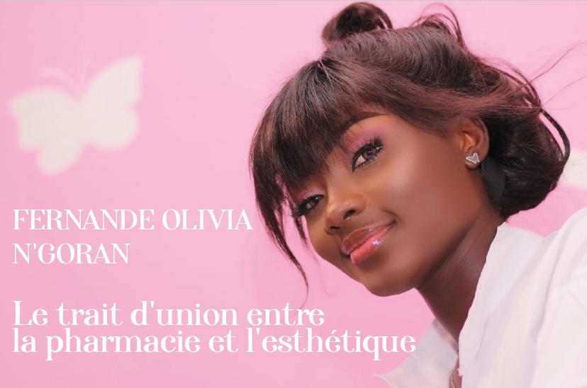 Dr N'GORAN Olivia, LE TRAIT D'UNION ENTRE LA PHARMACIE ET L'ESTHETIQUE.